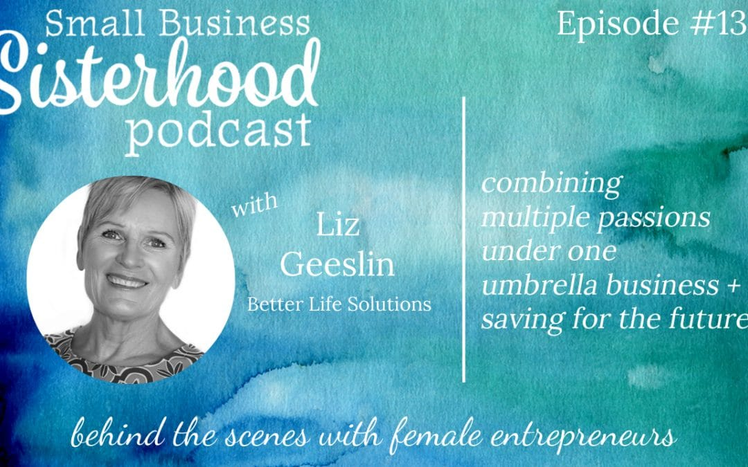 #13 Liz Geeslin: Combining Two Passions Under One Umbrella Business & Saving for the Future