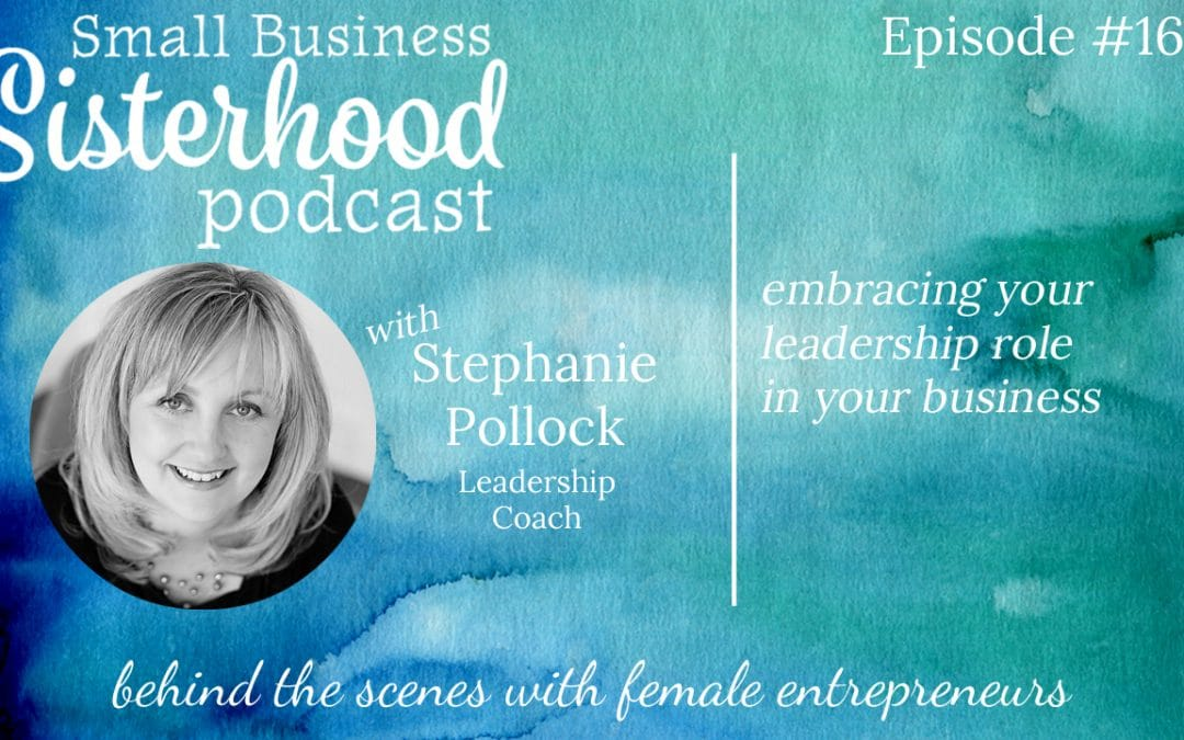#16 Stephanie Pollock: Embracing Your Leadership Role in Your Business