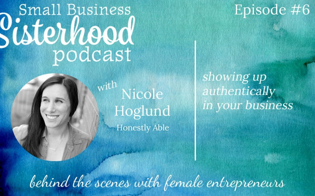 #6 Nicole Hoglund: Honestly Able – Showing Up Authentically in Your Small Business