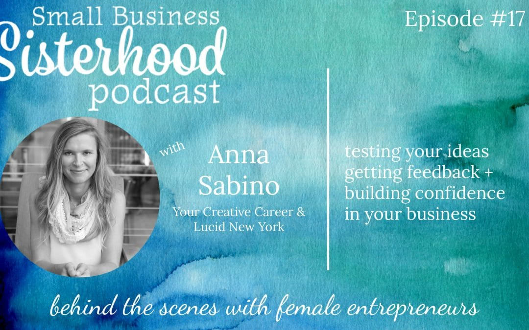 #17 Anna Sabino: Testing your ideas & getting feedback + building confidence in your business