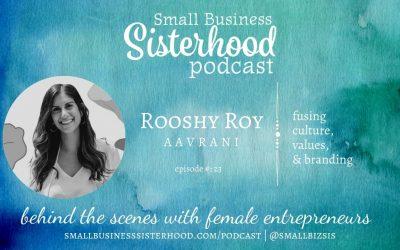 #23 Small Business Sisterhood Podcast – Rooshy Roy – AAVRANI