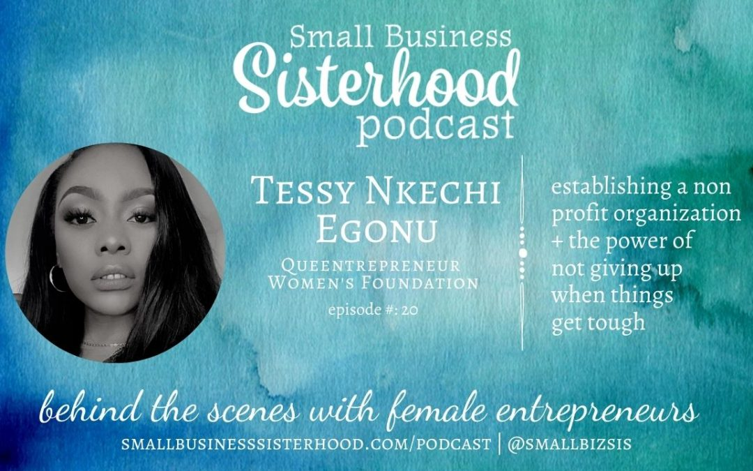 #20 Small Business Sisterhood – Tessy Nkechi Egonu – Queentrepreneur