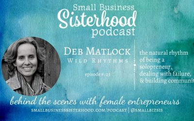#25 Small Business Sisterhood Podcast – Deb Matlock – Wild Rhythms LLC