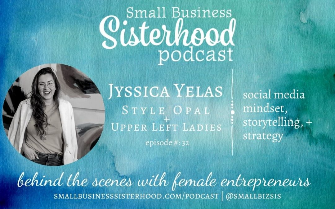 #32 – Jyssica Yelas – Style Opal + Upper Left Ladies – Small Business Sisterhood Podcast