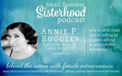 #40 Annie P Ruggles – how to shift from fear of selling to aligned selling as an introvert or empath