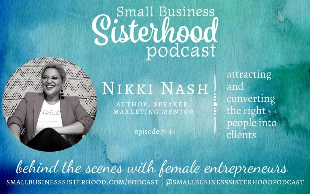 #44 Nikki Nash – attracting and converting the right people into clients