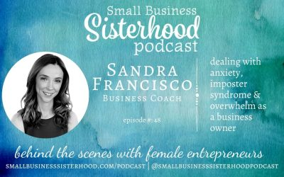 #48 Sandra Francisco – dealing with anxiety, imposter syndrome or overwhelm as a business owner